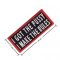 I Got The Pussy I Make The Rules Embroidered Iron On Patch