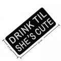 Drink Til She's Cute Embroidered Iron On Patch