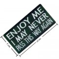 Enjoy Me I May Never Pass This Way Again Embroidered Iron On Patch