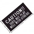 Caution Does Not Play Well With Others Embroidered Iron On Patch