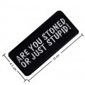 Are You Stoned Or Just Stupid Embroidered Iron On Patch